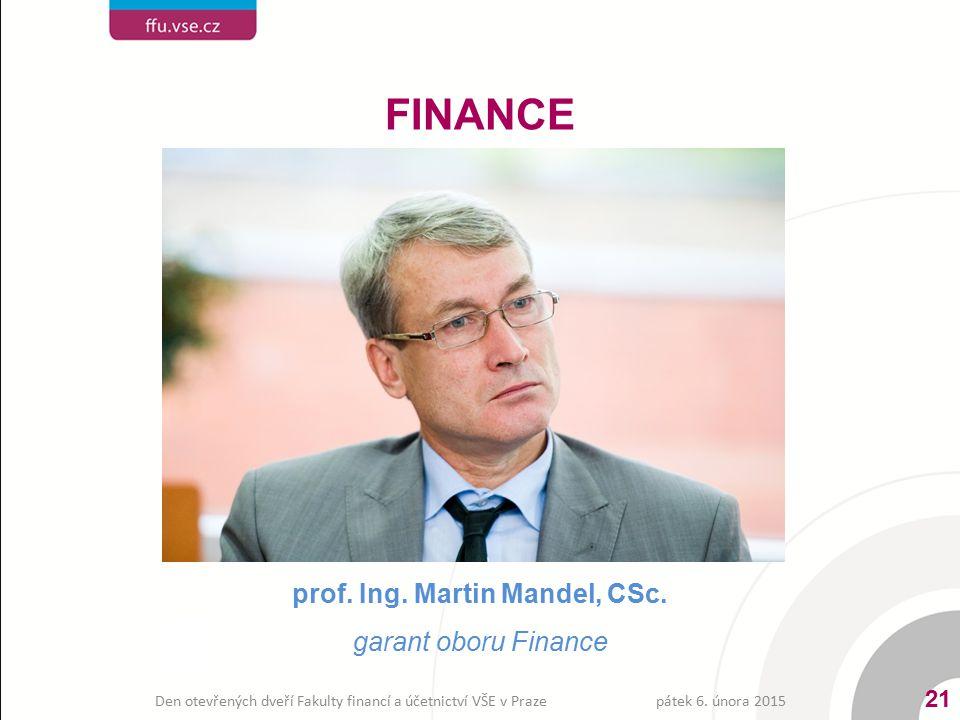 prof. Ing. Martin Mandel, CSc. garant oboru Finance FINANCE pátek 6. února 2015 21 Den otevřených dveří Fakulty financí a účetnictví VŠE v Praze