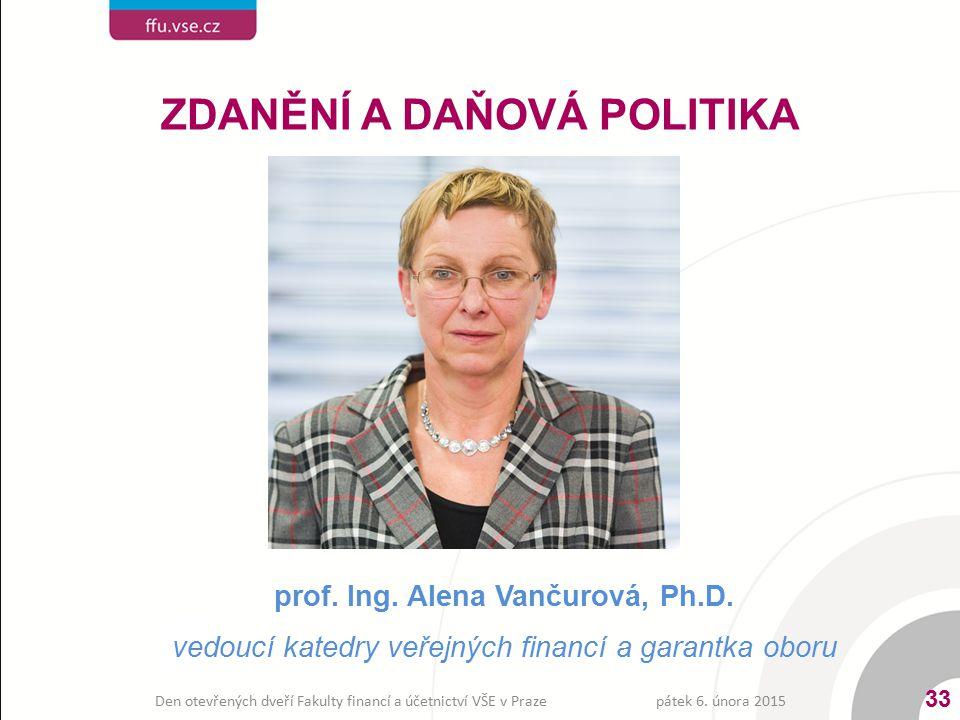 prof. Ing. Alena Vančurová, Ph.D. vedoucí katedry veřejných financí a garantka oboru ZDANĚNÍ A DAŇOVÁ POLITIKA pátek 6. února 2015 33 Den otevřených d