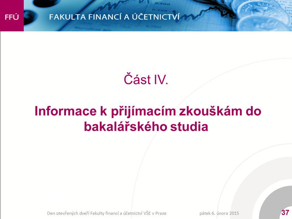 Část IV. Informace k přijímacím zkouškám do bakalářského studia pátek 6. února 2015 37 Den otevřených dveří Fakulty financí a účetnictví VŠE v Praze