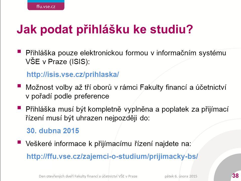 Jak podat přihlášku ke studiu?  Přihláška pouze elektronickou formou v informačním systému VŠE v Praze (ISIS): http://isis.vse.cz/prihlaska/  Možnos