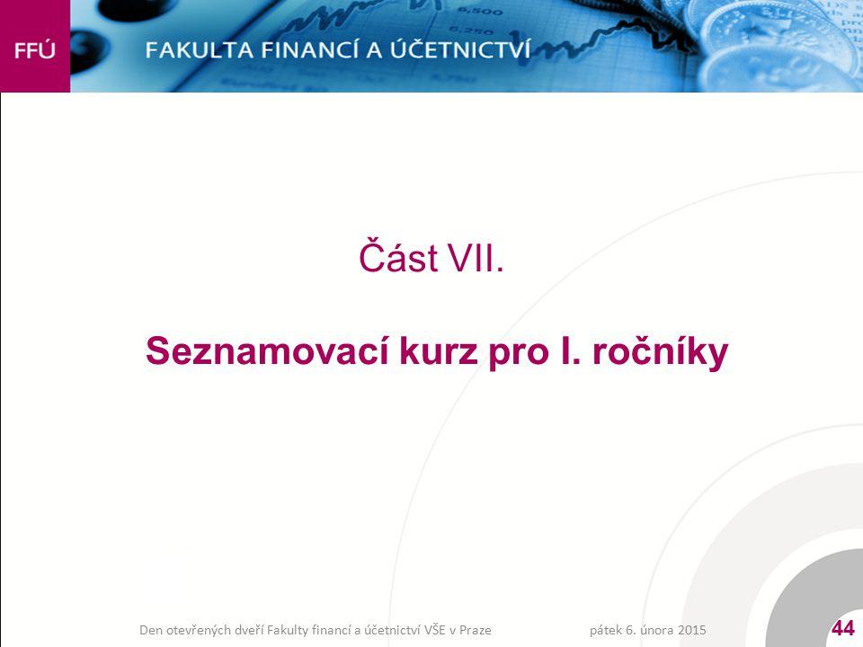 Část VII. Seznamovací kurz pro I. ročníky pátek 6. února 2015 44 Den otevřených dveří Fakulty financí a účetnictví VŠE v Praze