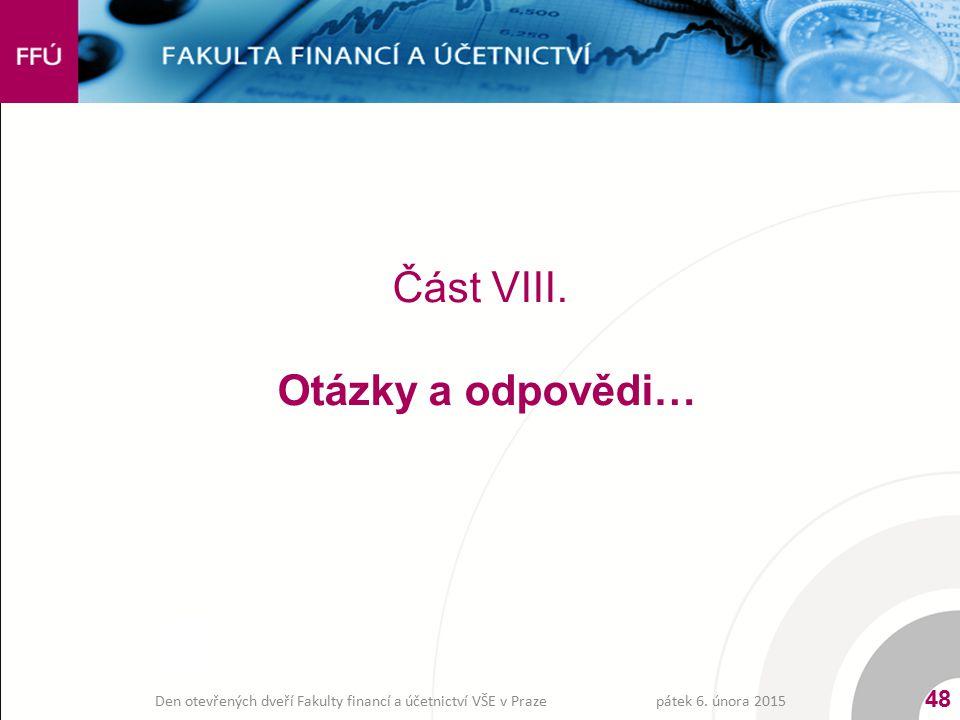 Část VIII. Otázky a odpovědi… pátek 6. února 2015 48 Den otevřených dveří Fakulty financí a účetnictví VŠE v Praze