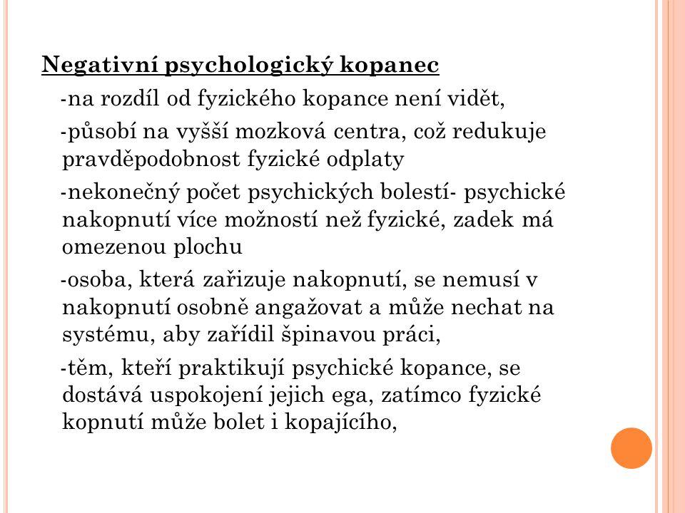 Negativní psychologický kopanec -na rozdíl od fyzického kopance není vidět, -působí na vyšší mozková centra, což redukuje pravděpodobnost fyzické odpl