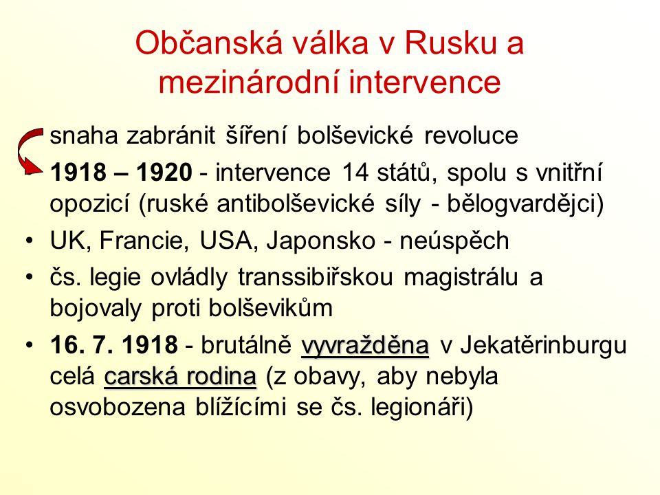 Občanská válka v Rusku a mezinárodní intervence snaha zabránit šíření bolševické revoluce 1918 – 1920 - intervence 14 států, spolu s vnitřní opozicí (