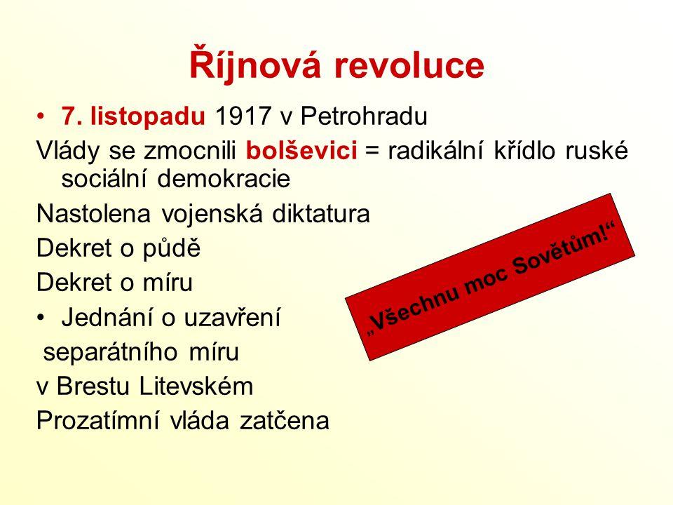Říjnová revoluce 7. listopadu 1917 v Petrohradu Vlády se zmocnili bolševici = radikální křídlo ruské sociální demokracie Nastolena vojenská diktatura