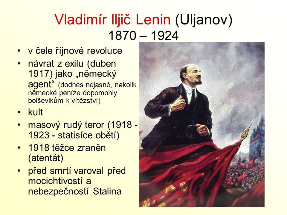 """Vladimír Iljič Lenin (Uljanov) 1870 – 1924 v čele říjnové revoluce návrat z exilu (duben 1917) jako """"německý agent"""" (dodnes nejasné, nakolik německé p"""