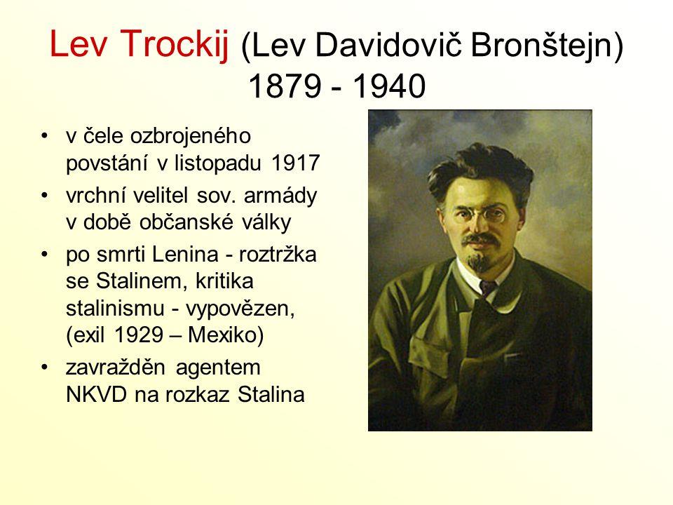 Lev Trockij (Lev Davidovič Bronštejn) 1879 - 1940 v čele ozbrojeného povstání v listopadu 1917 vrchní velitel sov. armády v době občanské války po smr