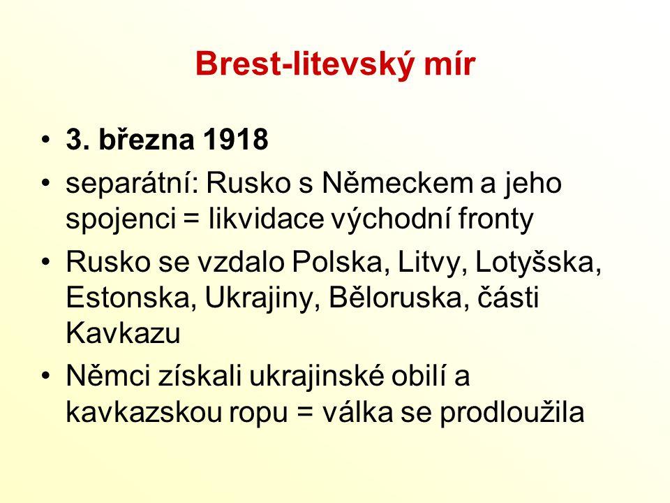 Brest-litevský mír 3. března 1918 separátní: Rusko s Německem a jeho spojenci = likvidace východní fronty Rusko se vzdalo Polska, Litvy, Lotyšska, Est