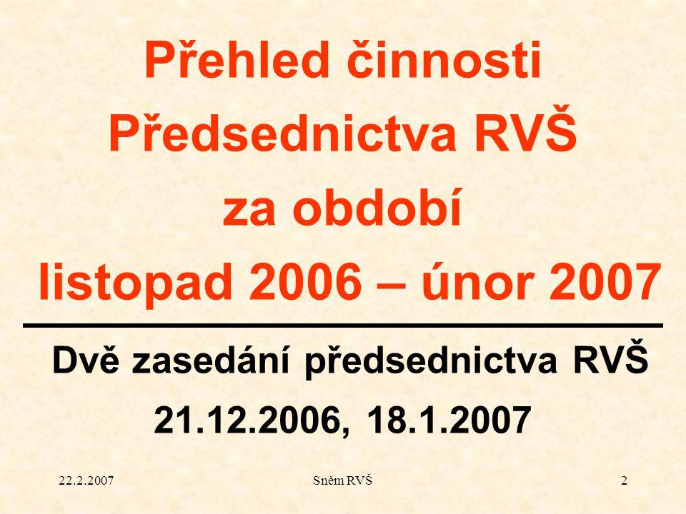 22.2.2007Sněm RVŠ2 Přehled činnosti Předsednictva RVŠ za období listopad 2006 – únor 2007 Dvě zasedání předsednictva RVŠ 21.12.2006, 18.1.2007