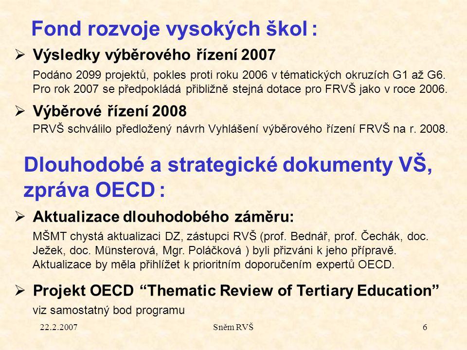 22.2.2007Sněm RVŠ6  Výsledky výběrového řízení 2007 Podáno 2099 projektů, pokles proti roku 2006 v tématických okruzích G1 až G6. Pro rok 2007 se pře
