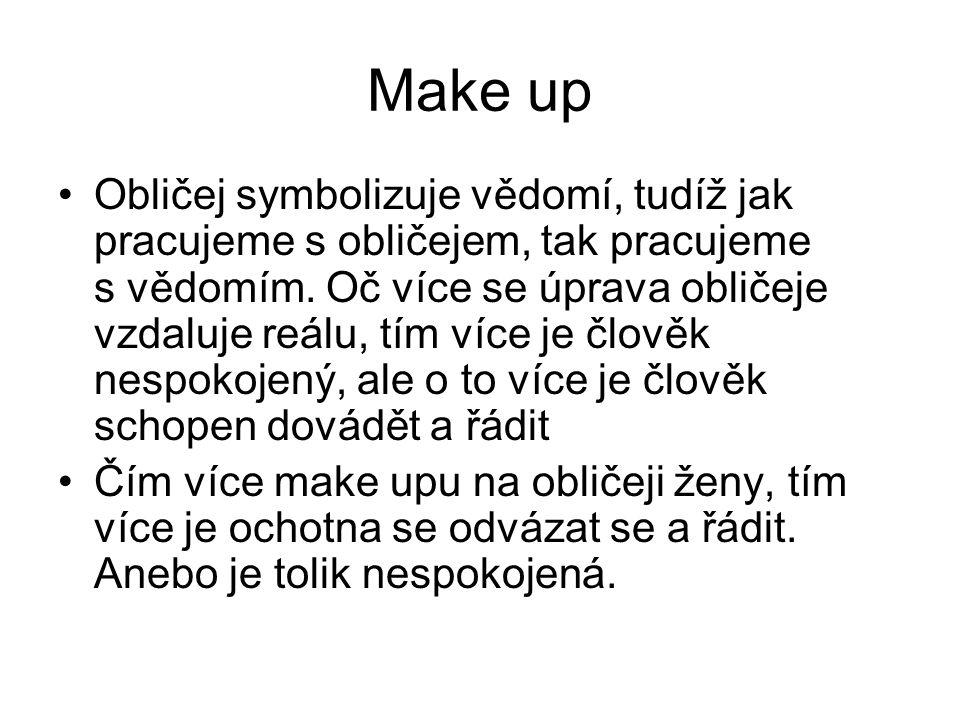 Make up Obličej symbolizuje vědomí, tudíž jak pracujeme s obličejem, tak pracujeme s vědomím.
