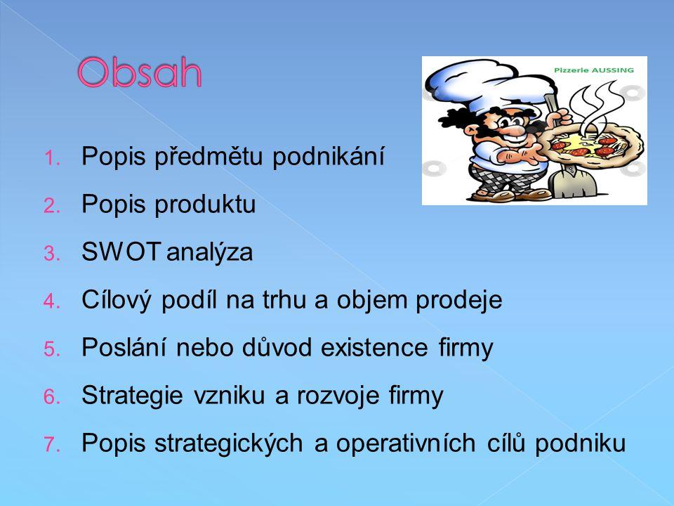 1. Popis předmětu podnikání 2. Popis produktu 3. SWOT analýza 4. Cílový podíl na trhu a objem prodeje 5. Poslání nebo důvod existence firmy 6. Strateg