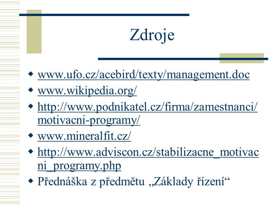 """Zdroje  www.ufo.cz/acebird/texty/management.doc www.ufo.cz/acebird/texty/management.doc  www.wikipedia.org/ www.wikipedia.org/  http://www.podnikatel.cz/firma/zamestnanci/ motivacni-programy/ http://www.podnikatel.cz/firma/zamestnanci/ motivacni-programy/  www.mineralfit.cz/ www.mineralfit.cz/  http://www.adviscon.cz/stabilizacne_motivac ni_programy.php http://www.adviscon.cz/stabilizacne_motivac ni_programy.php  Přednáška z předmětu """"Základy řízení"""