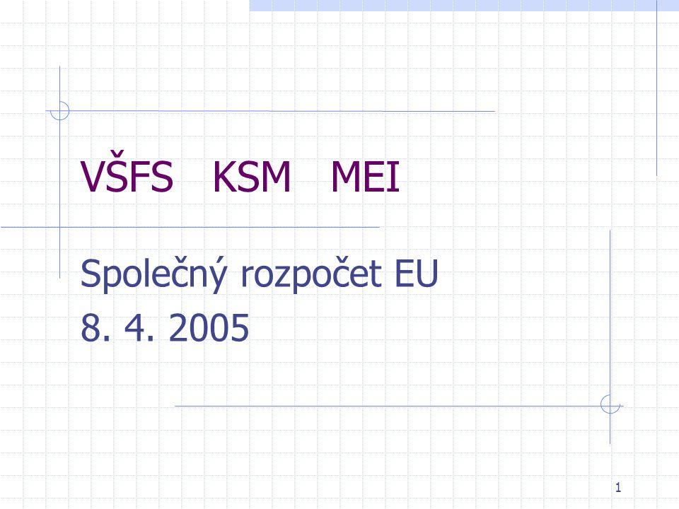 1 VŠFS KSM MEI Společný rozpočet EU 8. 4. 2005
