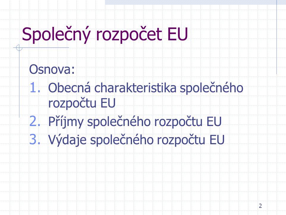 2 Společný rozpočet EU Osnova: 1. Obecná charakteristika společného rozpočtu EU 2.