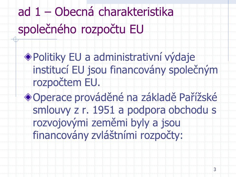 3 ad 1 – Obecná charakteristika společného rozpočtu EU Politiky EU a administrativní výdaje institucí EU jsou financovány společným rozpočtem EU.