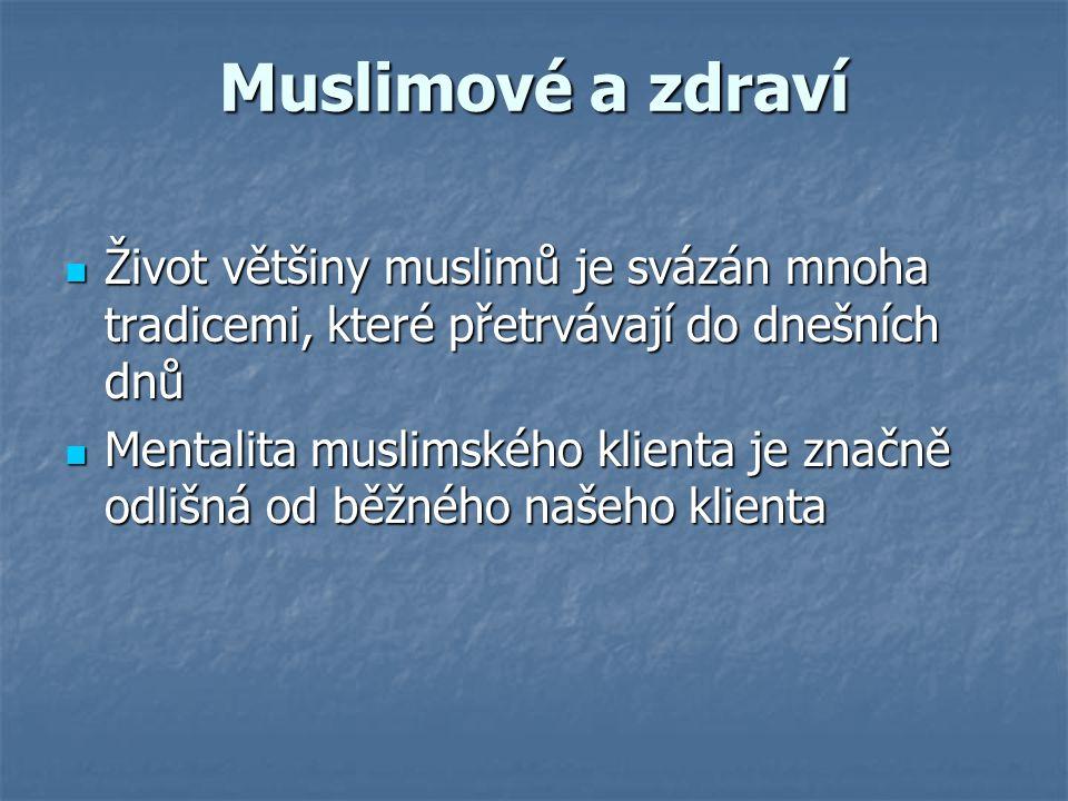 Muslimové a zdraví Život většiny muslimů je svázán mnoha tradicemi, které přetrvávají do dnešních dnů Život většiny muslimů je svázán mnoha tradicemi,