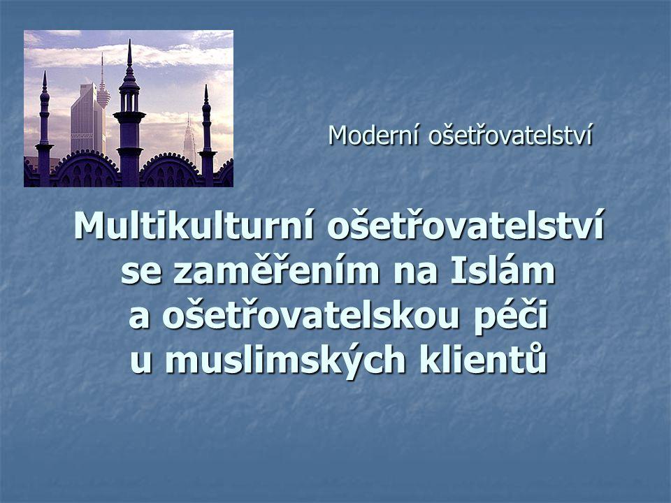 Moderní ošetřovatelství Multikulturní ošetřovatelství se zaměřením na Islám a ošetřovatelskou péči u muslimských klientů Moderní ošetřovatelství Multi