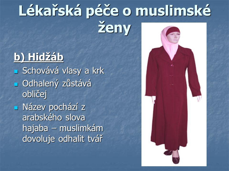 Lékařská péče o muslimské ženy b) Hidžáb Schovává vlasy a krk Schovává vlasy a krk Odhalený zůstává obličej Odhalený zůstává obličej Název pochází z a