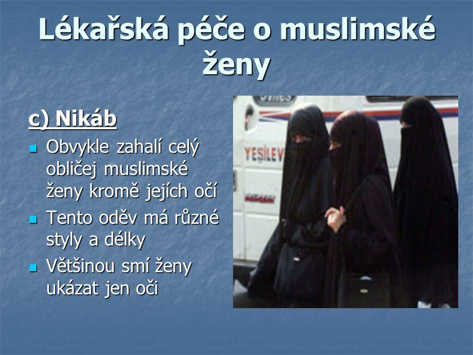 Lékařská péče o muslimské ženy c) Nikáb Obvykle zahalí celý obličej muslimské ženy kromě jejích očí Obvykle zahalí celý obličej muslimské ženy kromě j