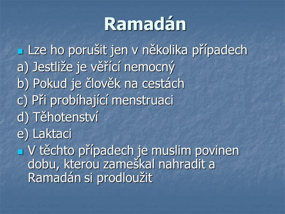 Ramadán Lze ho porušit jen v několika případech Lze ho porušit jen v několika případech a) Jestliže je věřící nemocný b) Pokud je člověk na cestách c)