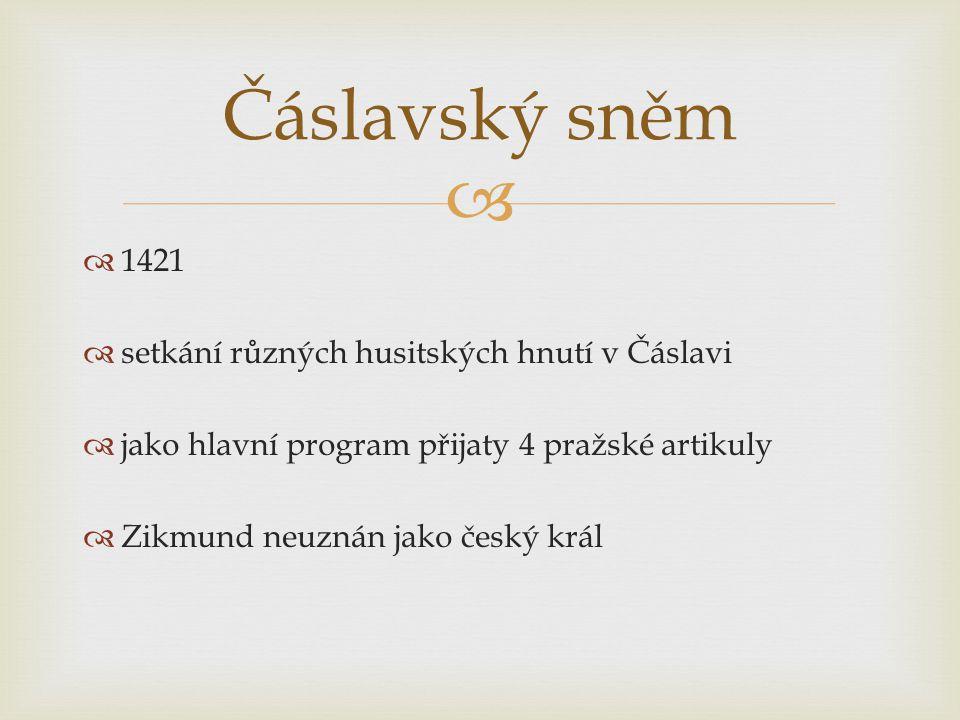   1421  setkání různých husitských hnutí v Čáslavi  jako hlavní program přijaty 4 pražské artikuly  Zikmund neuznán jako český král Čáslavský sně