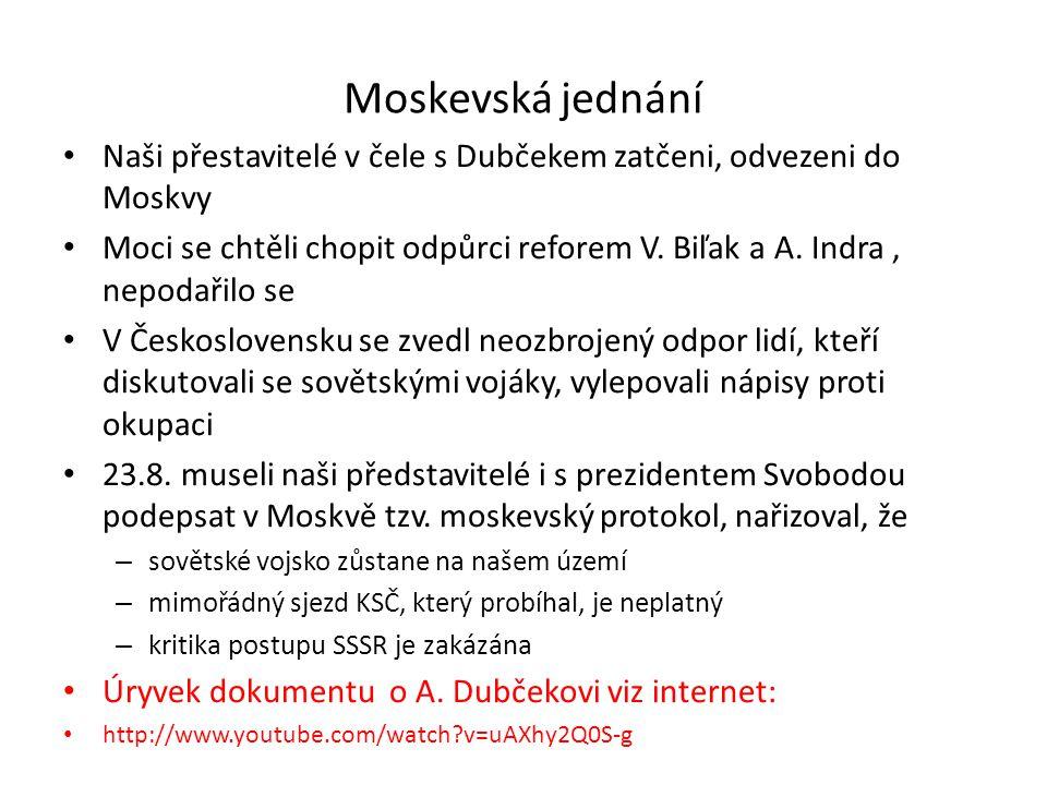 Moskevská jednání Naši přestavitelé v čele s Dubčekem zatčeni, odvezeni do Moskvy Moci se chtěli chopit odpůrci reforem V. Biľak a A. Indra, nepodařil