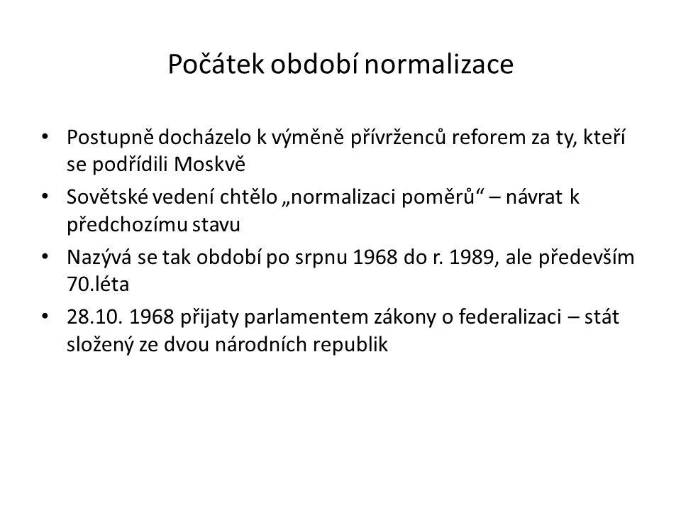"""Počátek období normalizace Postupně docházelo k výměně přívrženců reforem za ty, kteří se podřídili Moskvě Sovětské vedení chtělo """"normalizaci poměrů"""""""
