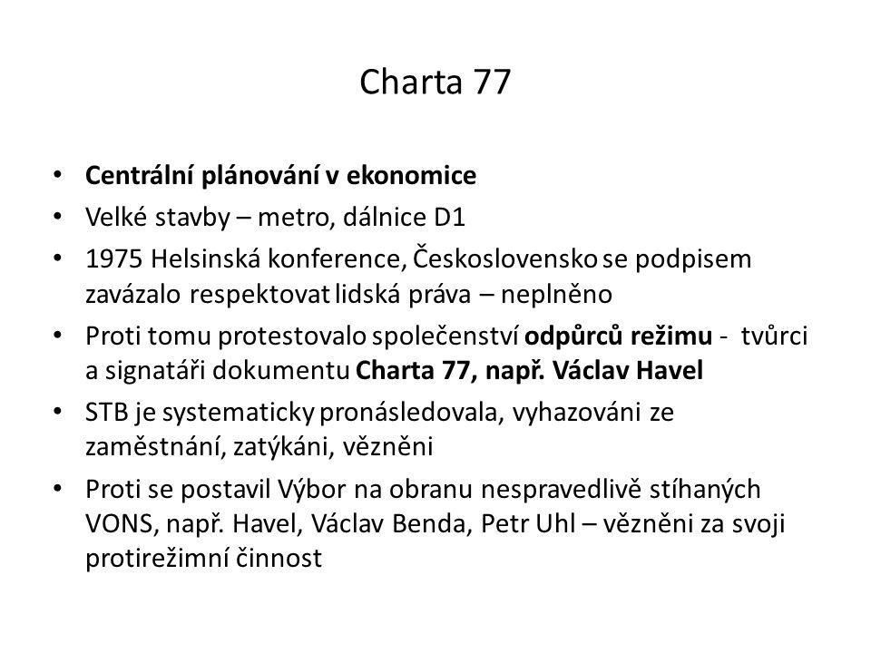 Charta 77 Centrální plánování v ekonomice Velké stavby – metro, dálnice D1 1975 Helsinská konference, Československo se podpisem zavázalo respektovat