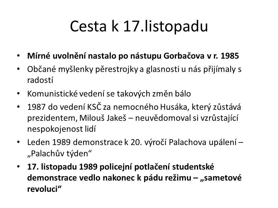 Cesta k 17.listopadu Mírné uvolnění nastalo po nástupu Gorbačova v r. 1985 Občané myšlenky pěrestrojky a glasnosti u nás přijímaly s radostí Komunisti