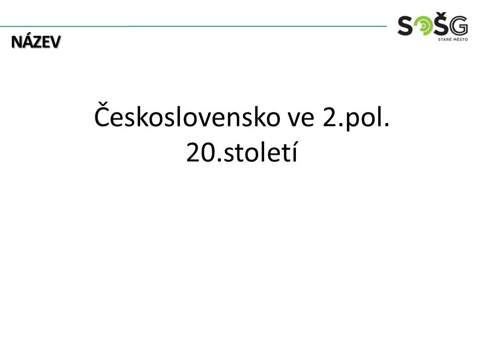 NÁZEV Československo ve 2.pol. 20.století