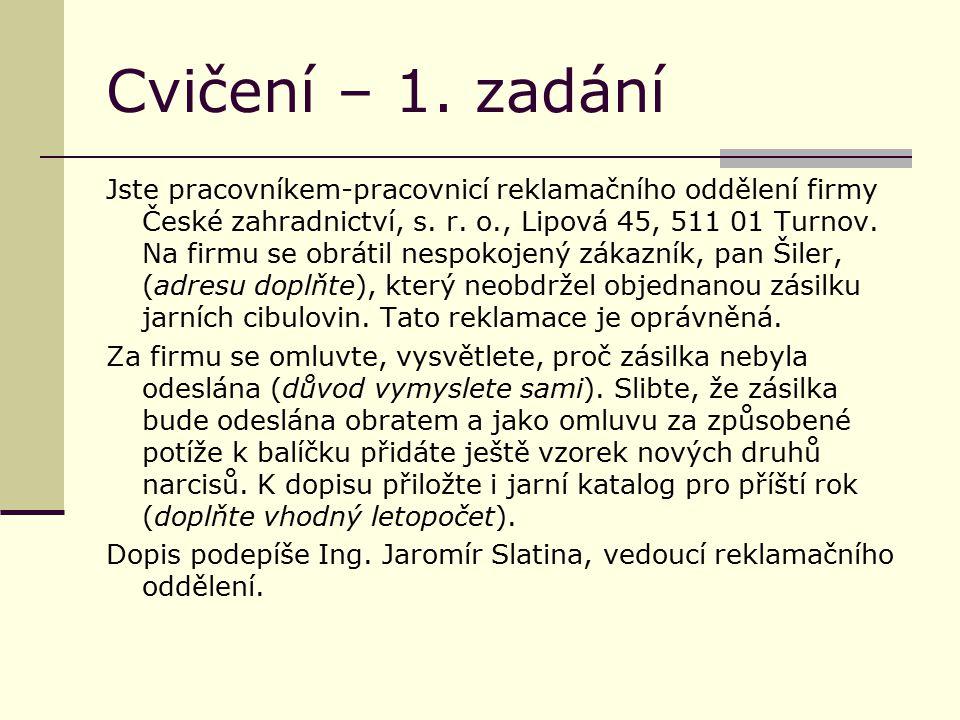 Cvičení – 1. zadání Jste pracovníkem-pracovnicí reklamačního oddělení firmy České zahradnictví, s.