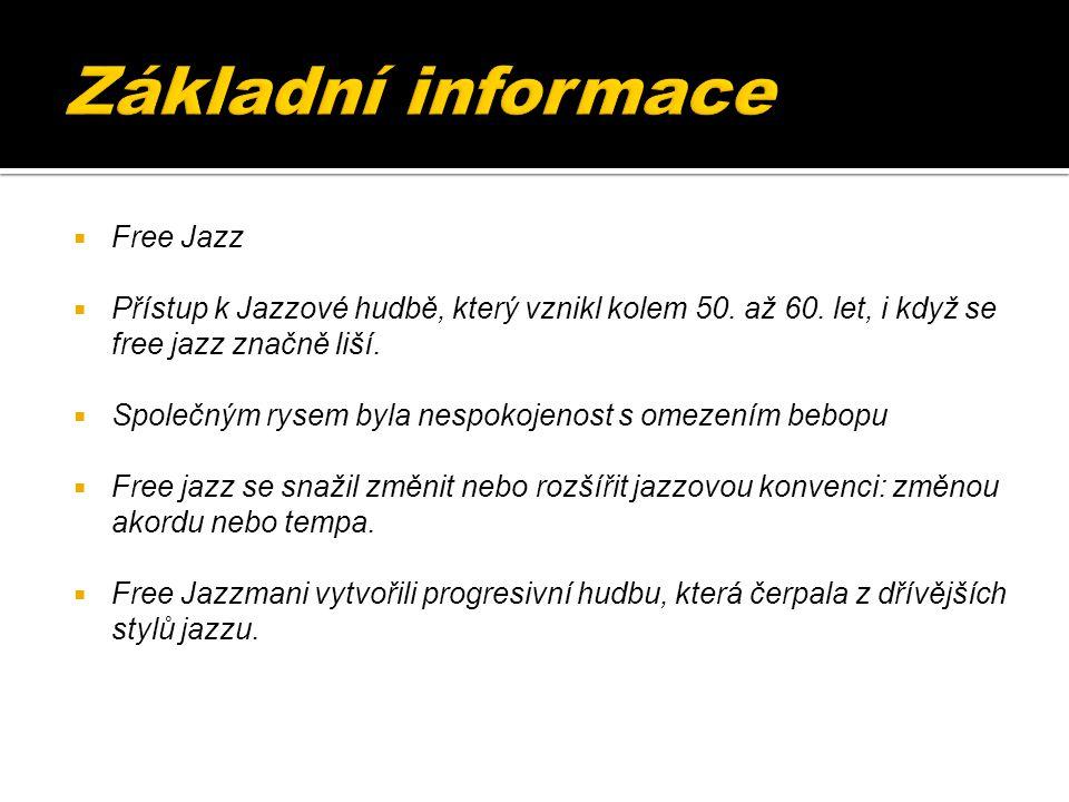  Free Jazz  Přístup k Jazzové hudbě, který vznikl kolem 50.