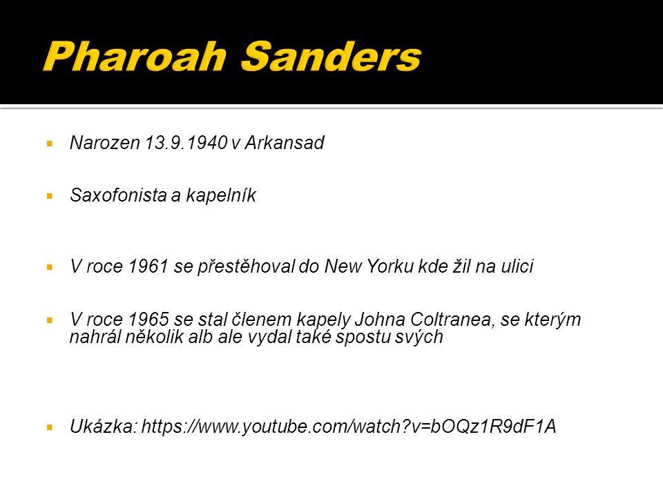  Narozen 13.9.1940 v Arkansad  Saxofonista a kapelník  V roce 1961 se přestěhoval do New Yorku kde žil na ulici  V roce 1965 se stal členem kapely Johna Coltranea, se kterým nahrál několik alb ale vydal také spostu svých  Ukázka: https://www.youtube.com/watch v=bOQz1R9dF1A
