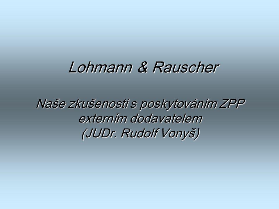 Naše zkušenosti s poskytováním ZPP externím dodavatelem (JUDr. Rudolf Vonyš) Lohmann & Rauscher