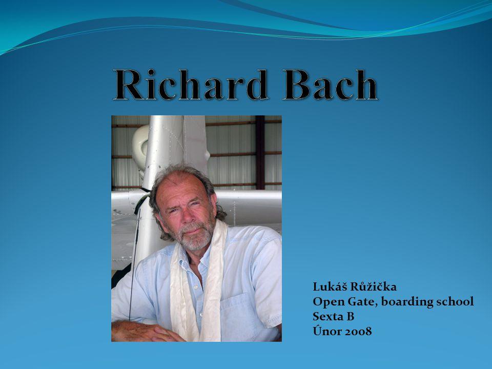 Richard Bach jako můj oblíbený autor Píše o reálném světě, kterému se ne každý chce přizpůsobit.