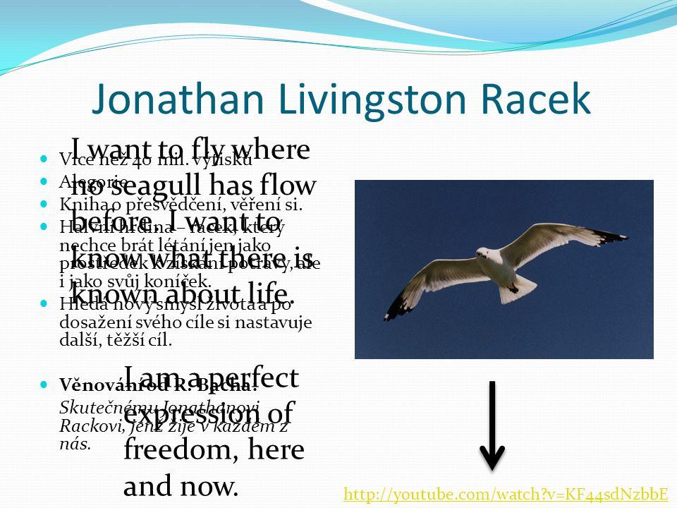 Jonathan Livingston Racek Více než 40 mil. výtisků Alegorie Kniha o přesvědčení, věření si. Halvní hrdina – racek, který nechce brát létání jen jako p