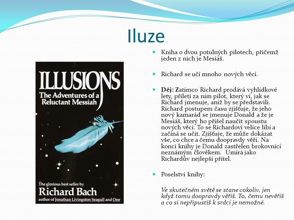 Iluze Kniha o dvou potulných pilotech, přičemž jeden z nich je Mesiáš. Richard se učí mnoho nových věcí. Děj: Zatímco Richard prodává vyhlídkové lety,