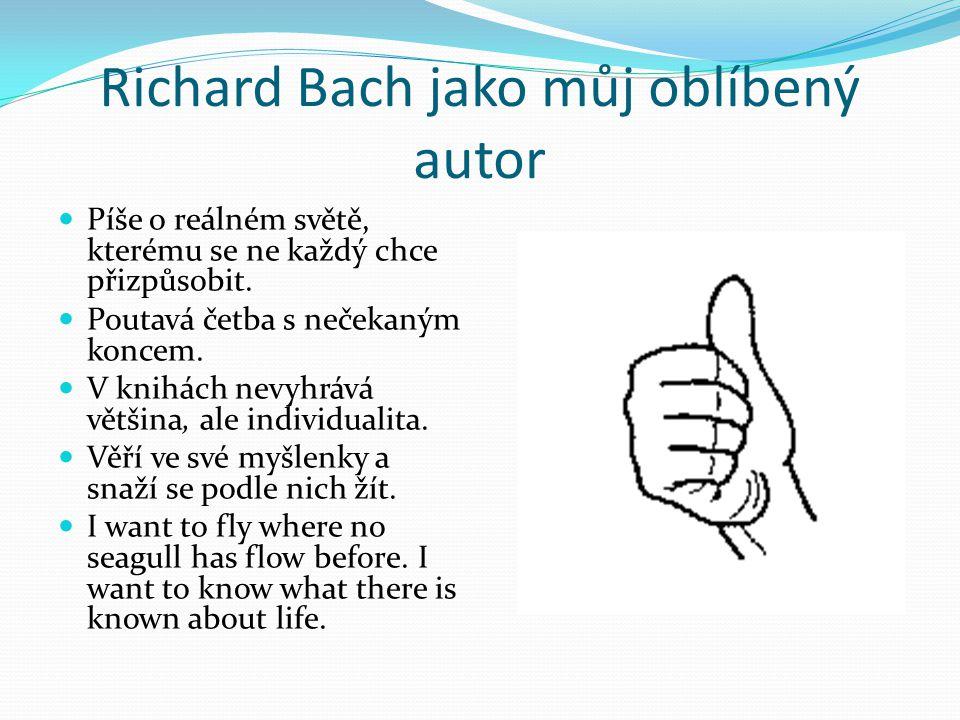 Richard Bach jako můj oblíbený autor Píše o reálném světě, kterému se ne každý chce přizpůsobit. Poutavá četba s nečekaným koncem. V knihách nevyhrává