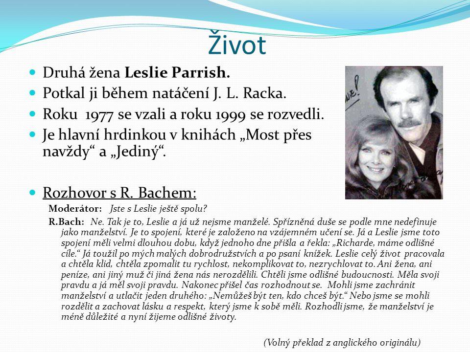 """Život Druhá žena Leslie Parrish. Potkal ji během natáčení J. L. Racka. Roku 1977 se vzali a roku 1999 se rozvedli. Je hlavní hrdinkou v knihách """"Most"""