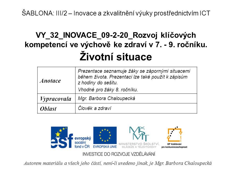 VY_32_INOVACE_09-2-20_Rozvoj klíčových kompetencí ve výchově ke zdraví v 7. - 9. ročníku. Životní situace Autorem materiálu a všech jeho částí, není-l