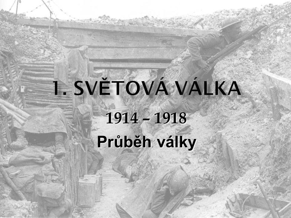 1914 – 1918 Průběh války