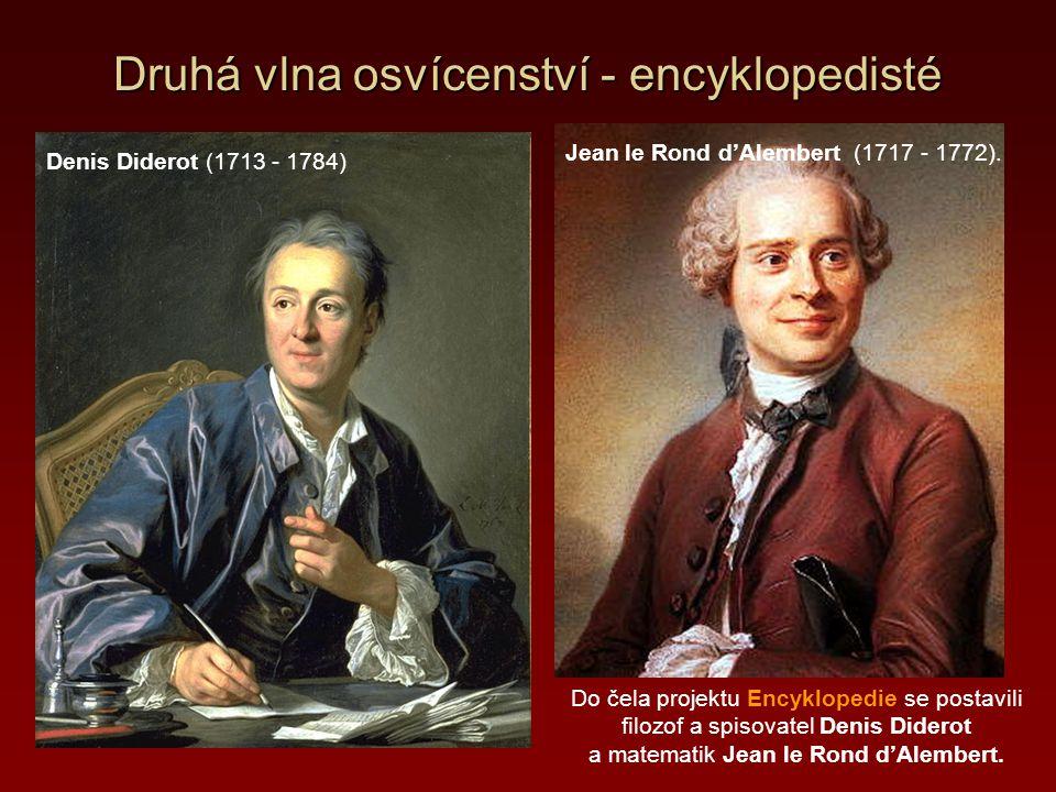 Druhá vlna osvícenství - encyklopedisté Do čela projektu Encyklopedie se postavili filozof a spisovatel Denis Diderot a matematik Jean le Rond d'Alemb