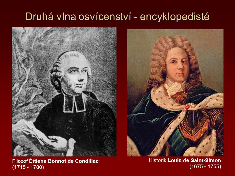 Druhá vlna osvícenství - encyklopedisté Filozof Éttiene Bonnot de Condillac (1715 - 1780) Historik Louis de Saint-Simon (1675 - 1755)