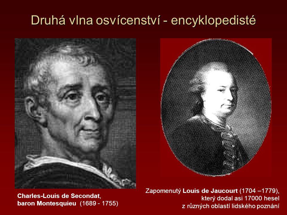 Druhá vlna osvícenství - encyklopedisté Charles-Louis de Secondat, baron Montesquieu (1689 - 1755) Zapomenutý Louis de Jaucourt (1704 –1779), který do