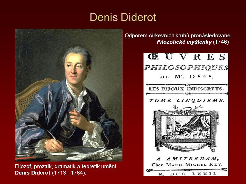 Denis Diderot Filozof, prozaik, dramatik a teoretik umění Denis Diderot (1713 - 1784). Odporem církevních kruhů pronásledované Filozofické myšlenky (1