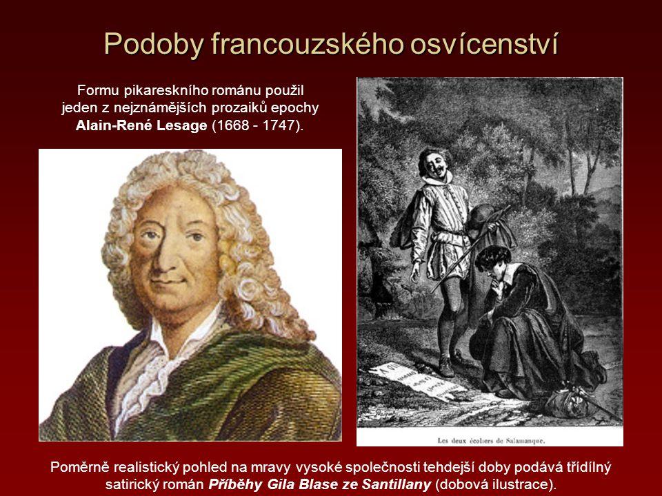 Podoby francouzského osvícenství Formu pikareskního románu použil jeden z nejznámějších prozaiků epochy Alain-René Lesage (1668 - 1747). Poměrně reali