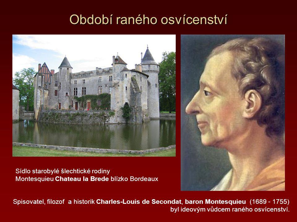 Období raného osvícenství Sídlo starobylé šlechtické rodiny Montesquieu Chateau la Brede blízko Bordeaux Spisovatel, filozof a historik Charles-Louis