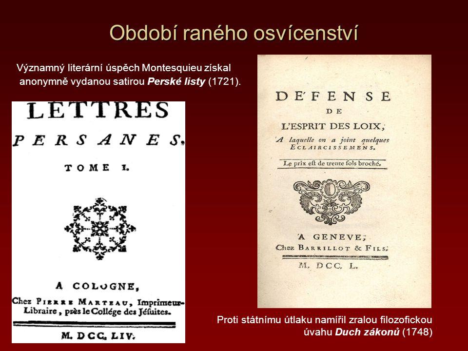 Období raného osvícenství Významný literární úspěch Montesquieu získal anonymně vydanou satirou Perské listy (1721). Proti státnímu útlaku namířil zra