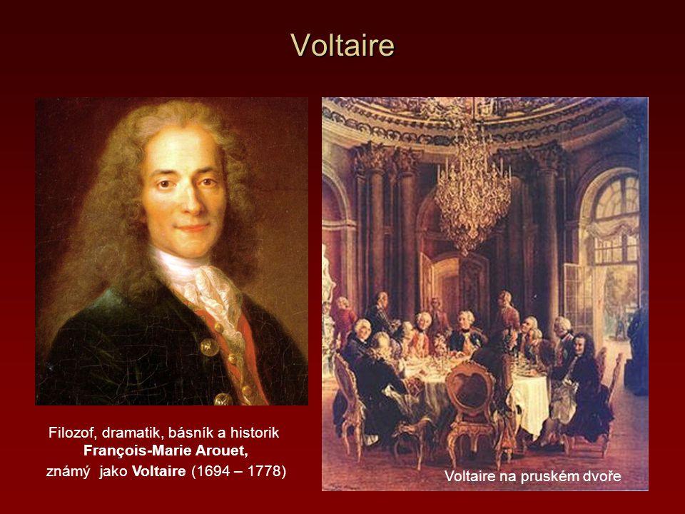 Voltaire Voltaire na pruském dvoře Filozof, dramatik, básník a historik François-Marie Arouet, známý jako Voltaire (1694 – 1778)